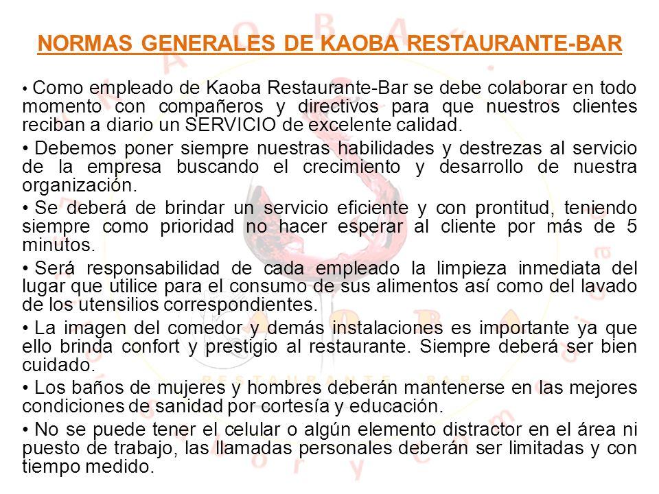 NORMAS GENERALES DE KAOBA RESTAURANTE-BAR Como empleado de Kaoba Restaurante-Bar se debe colaborar en todo momento con compañeros y directivos para qu