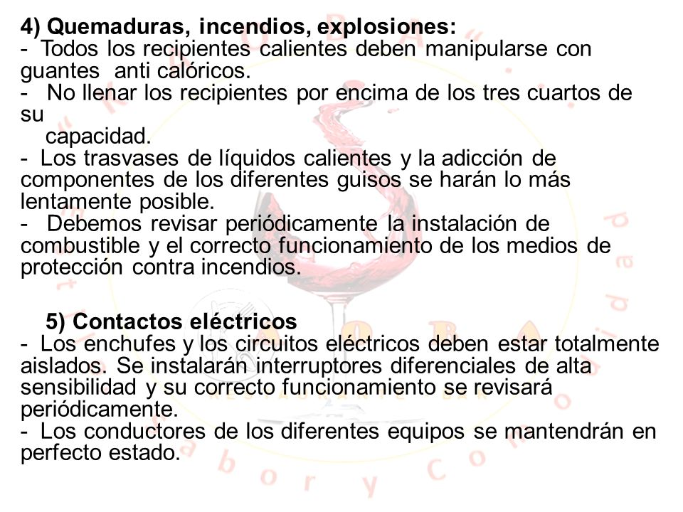 4) Quemaduras, incendios, explosiones: - Todos los recipientes calientes deben manipularse con guantes anti calóricos. - No llenar los recipientes por