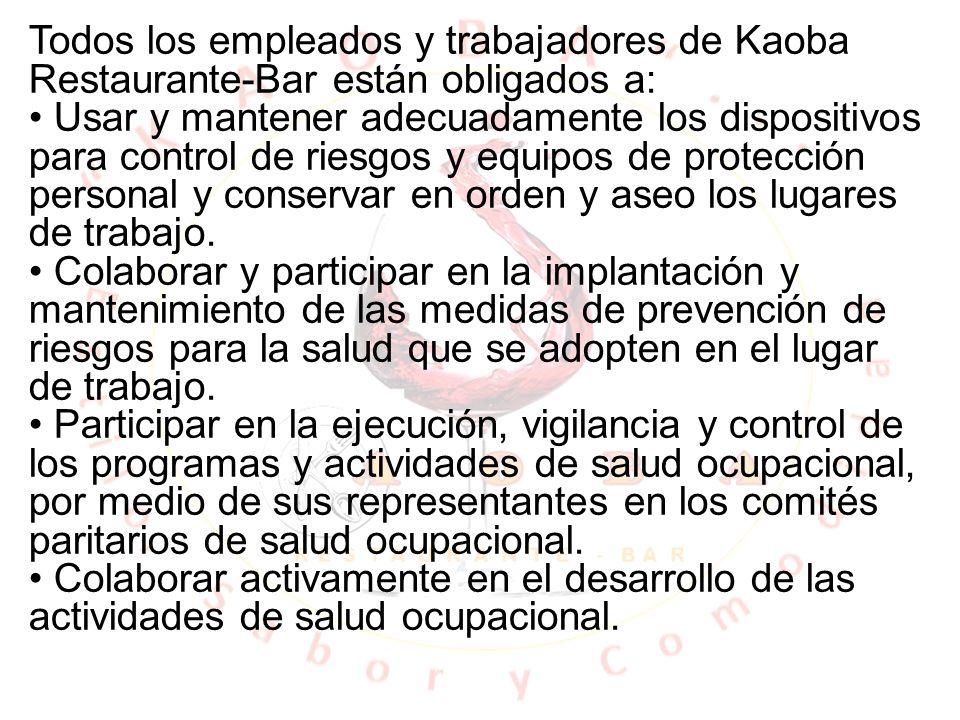 Todos los empleados y trabajadores de Kaoba Restaurante-Bar están obligados a: Usar y mantener adecuadamente los dispositivos para control de riesgos