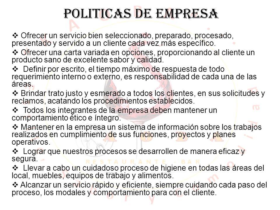 POLITICAS DE EMPRESA  Ofrecer un servicio bien seleccionado, preparado, procesado, presentado y servido a un cliente cada vez más específico.  Ofrec