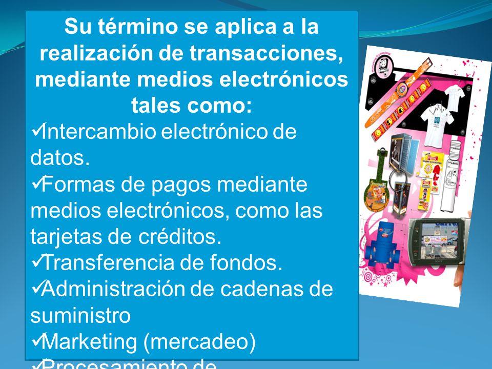 Su término se aplica a la realización de transacciones, mediante medios electrónicos tales como: Intercambio electrónico de datos.