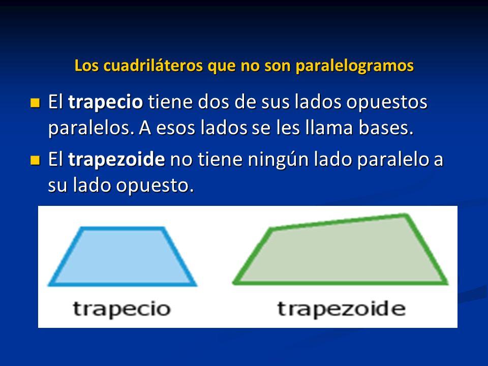 Los cuadriláteros que no son paralelogramos El trapecio tiene dos de sus lados opuestos paralelos. A esos lados se les llama bases. El trapecio tiene