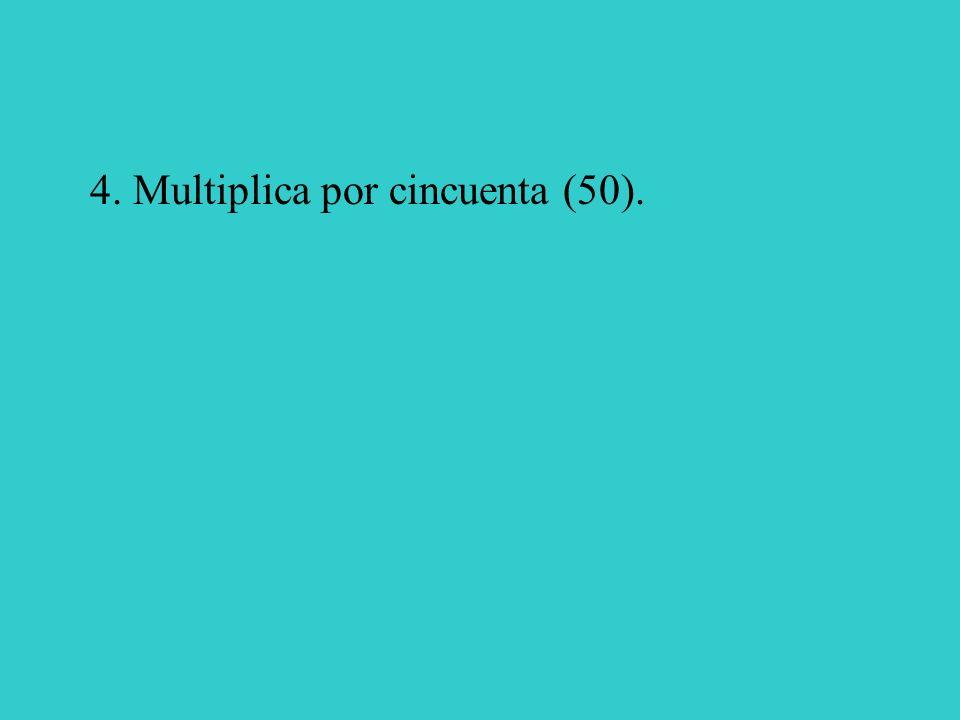 4. Multiplica por cincuenta (50).