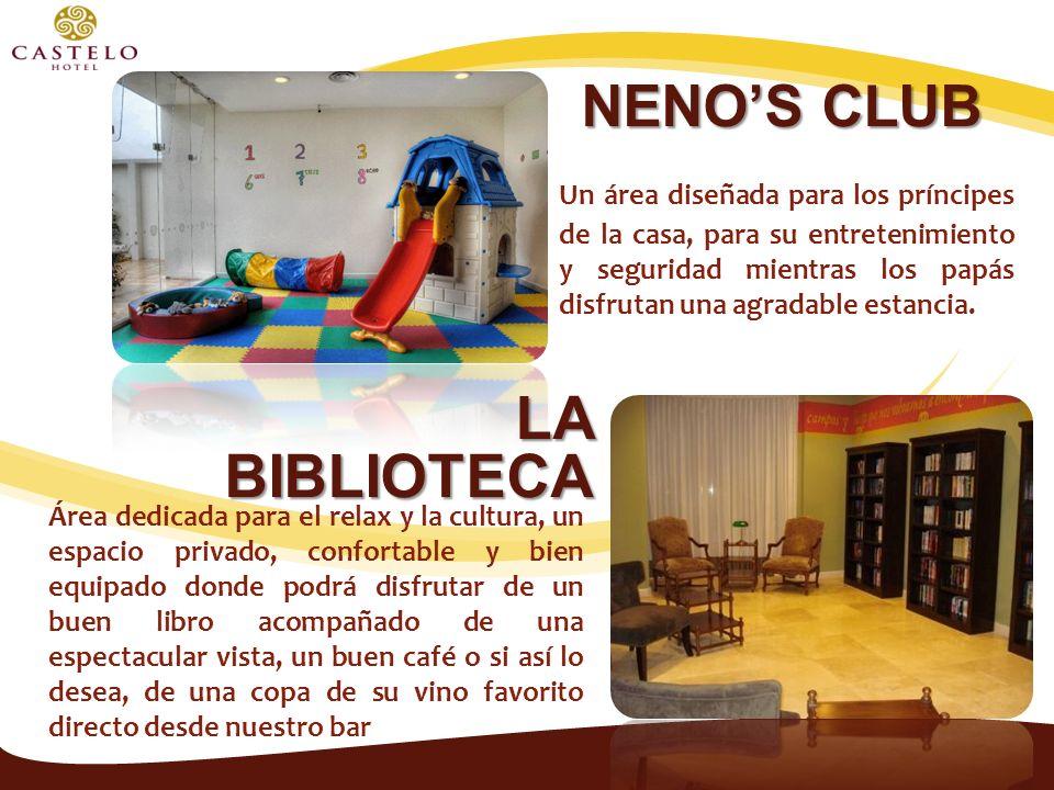 NENO'S CLUB Un área diseñada para los príncipes de la casa, para su entretenimiento y seguridad mientras los papás disfrutan una agradable estancia.