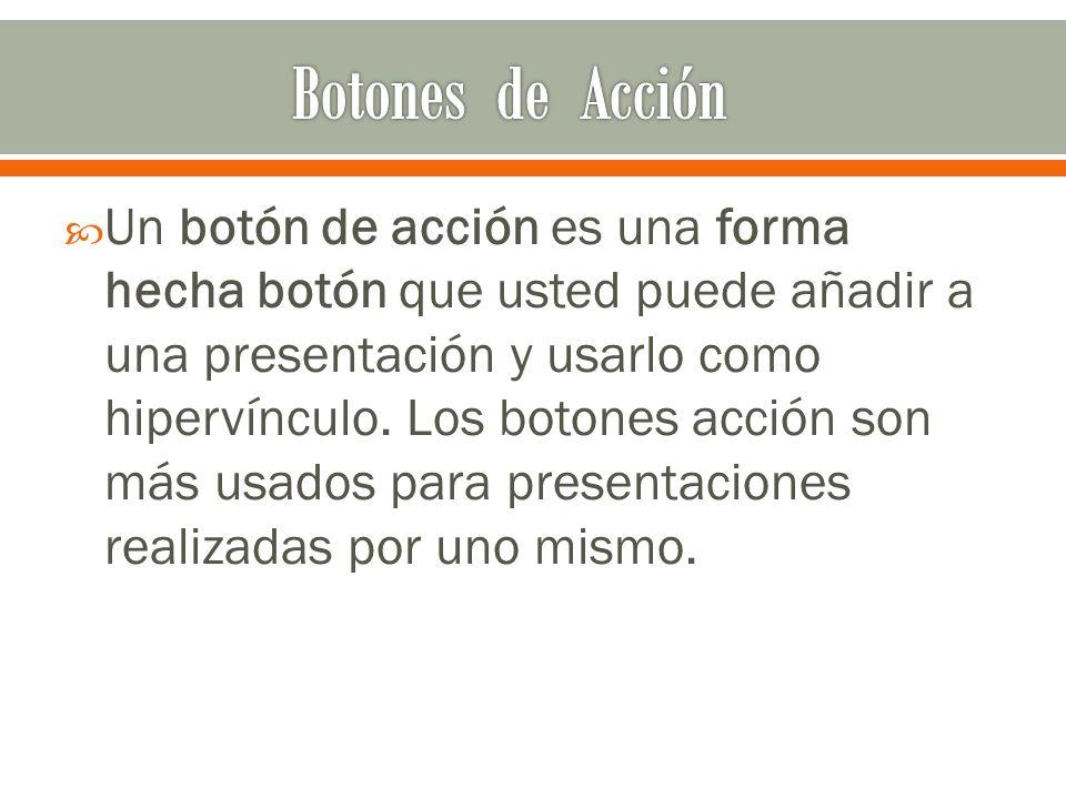  Un botón de acción es una forma hecha botón que usted puede añadir a una presentación y usarlo como hipervínculo.