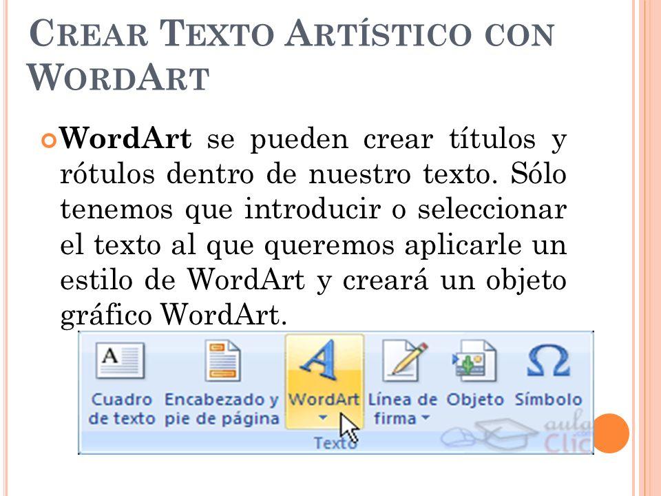 C REAR T EXTO A RTÍSTICO CON W ORD A RT WordArt se pueden crear títulos y rótulos dentro de nuestro texto.