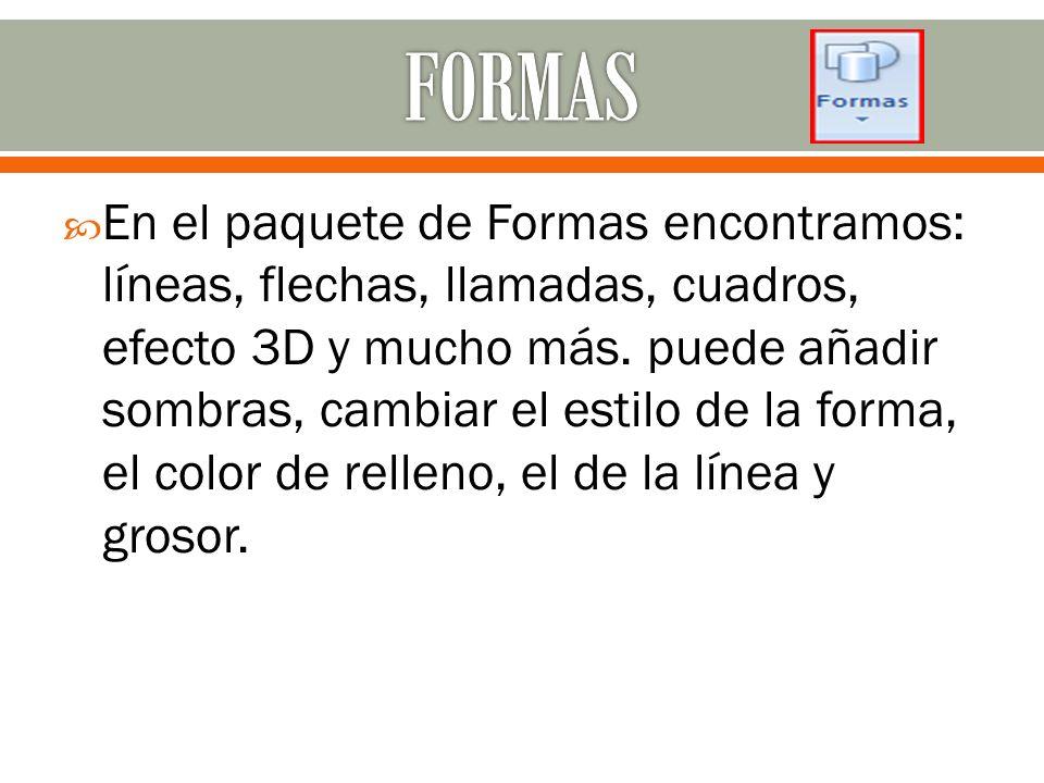  En el paquete de Formas encontramos: líneas, flechas, llamadas, cuadros, efecto 3D y mucho más.