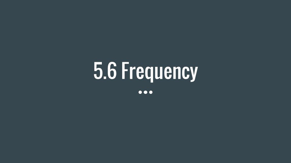 5.6 Frequency