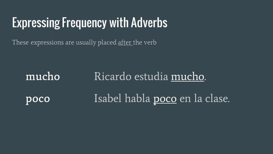 Expressing Frequency with Adverbs These expressions are usually placed after the verb muchoRicardo estudia mucho.