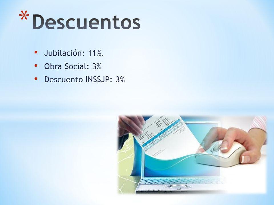 Jubilación: 11%. Obra Social: 3% Descuento INSSJP: 3%
