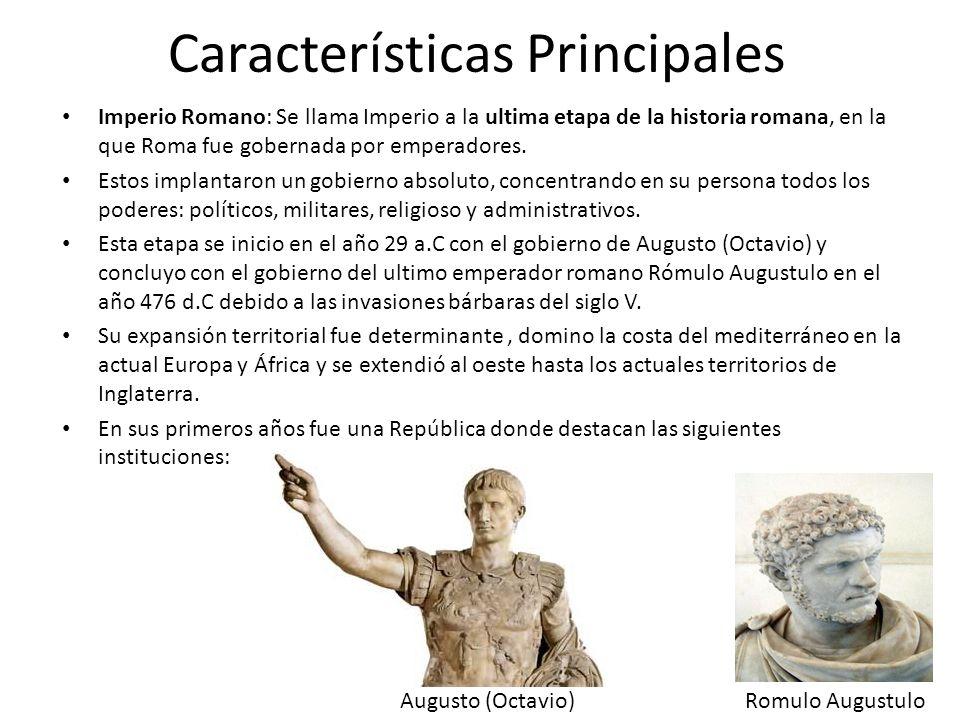 Características Principales Imperio Romano: Se llama Imperio a la ultima etapa de la historia romana, en la que Roma fue gobernada por emperadores.