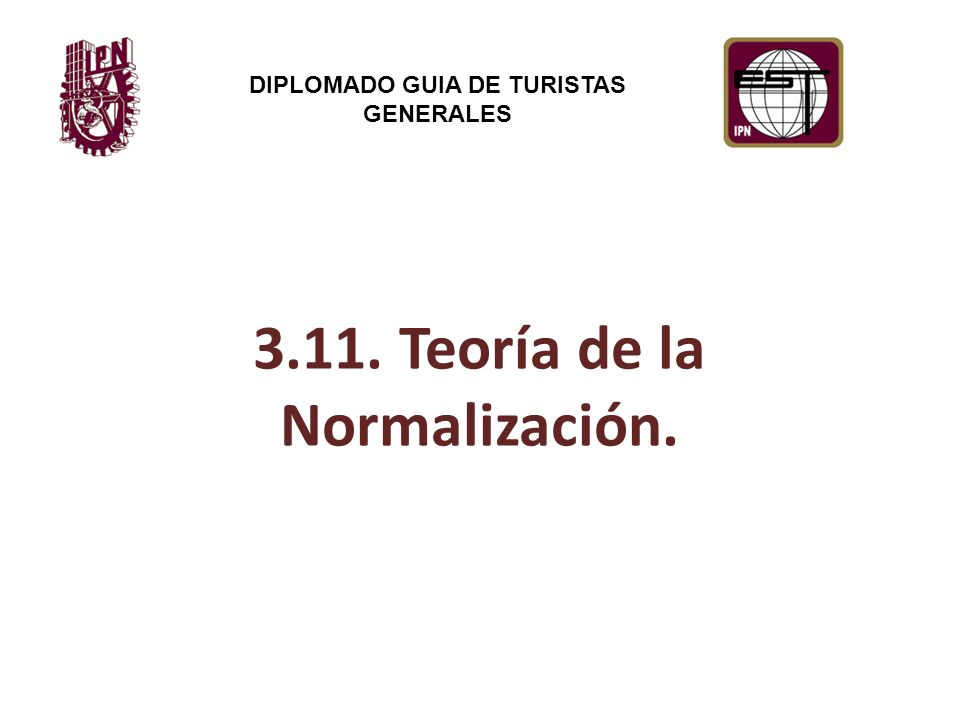 3.11. Teoría de la Normalización. DIPLOMADO GUIA DE TURISTAS GENERALES