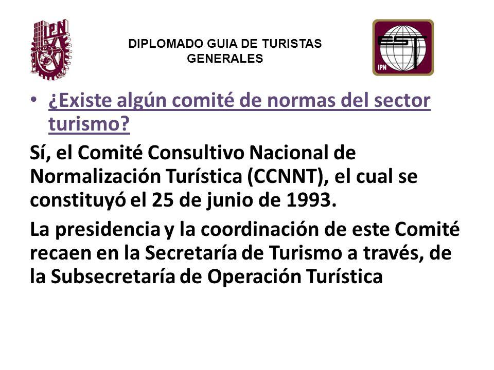DIPLOMADO GUIA DE TURISTAS GENERALES ¿Existe algún comité de normas del sector turismo.