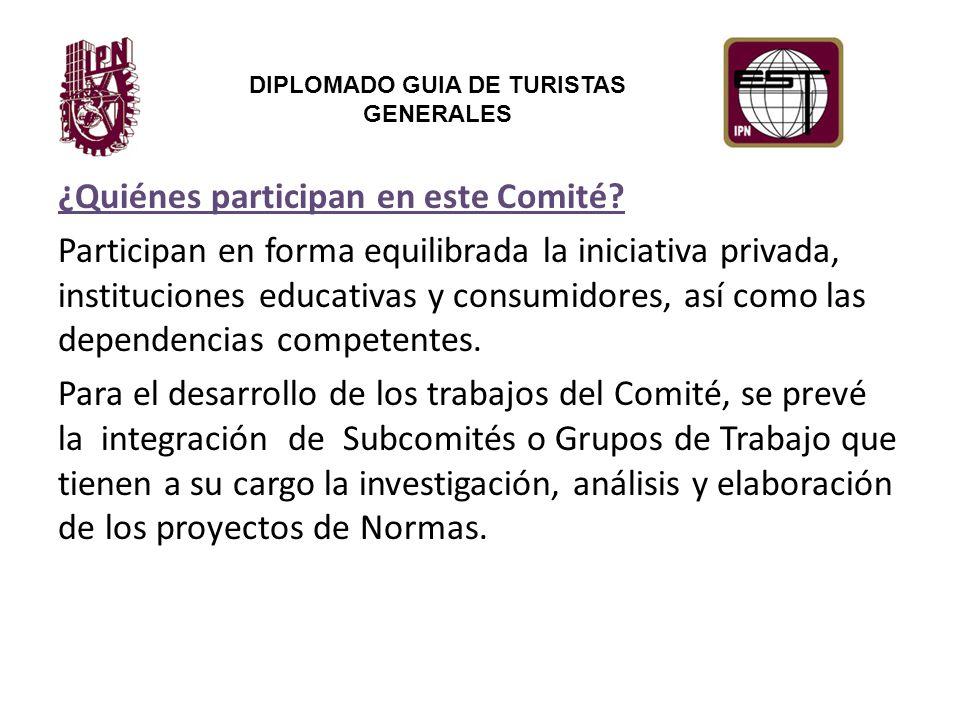 DIPLOMADO GUIA DE TURISTAS GENERALES ¿Quiénes participan en este Comité.