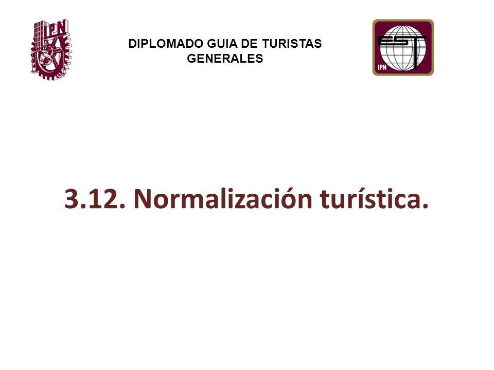 3.12. Normalización turística. DIPLOMADO GUIA DE TURISTAS GENERALES