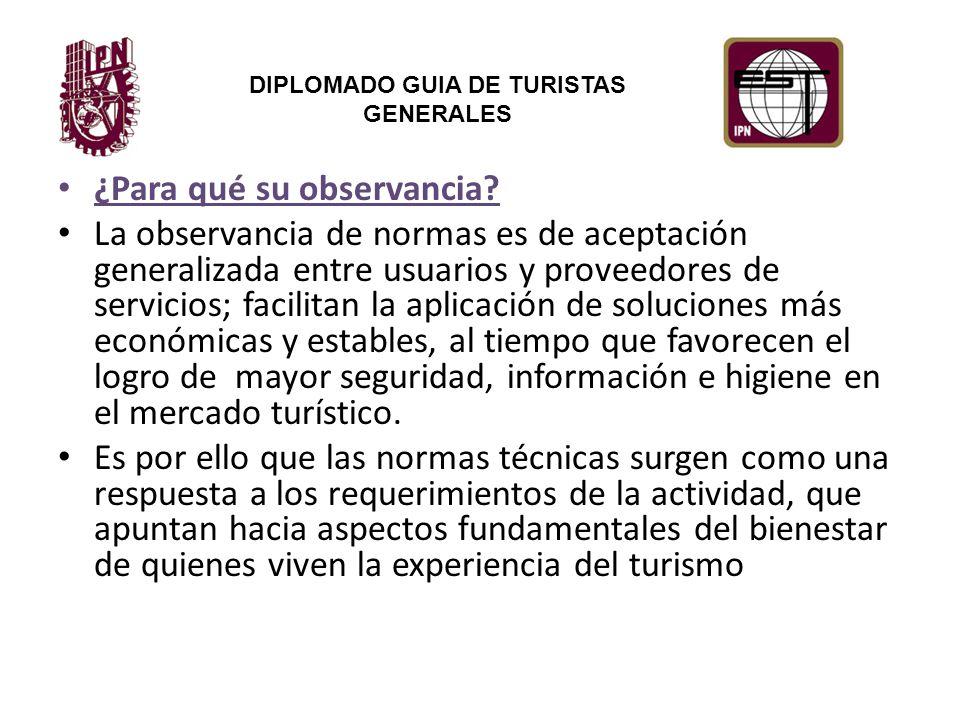 DIPLOMADO GUIA DE TURISTAS GENERALES ¿Para qué su observancia.