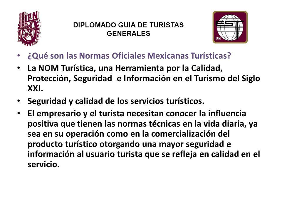 DIPLOMADO GUIA DE TURISTAS GENERALES ¿Qué son las Normas Oficiales Mexicanas Turísticas.
