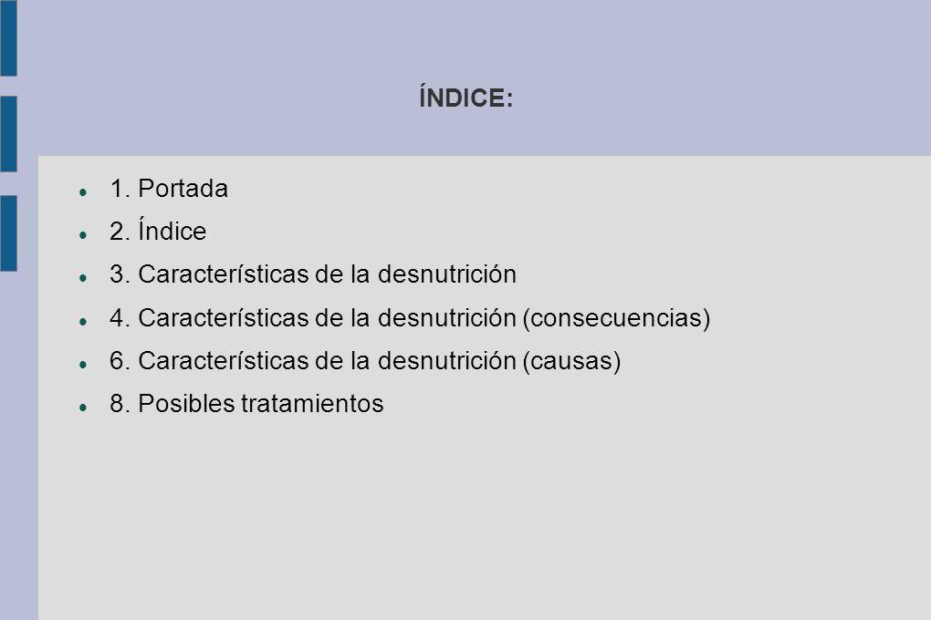 ÍNDICE: 1. Portada 2. Índice 3. Características de la desnutrición 4.