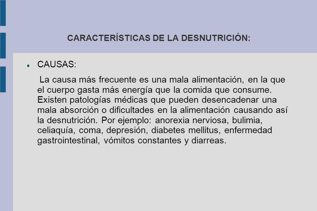 CARACTERÍSTICAS DE LA DESNUTRICIÓN: CAUSAS: La causa más frecuente es una mala alimentación, en la que el cuerpo gasta más energía que la comida que consume.