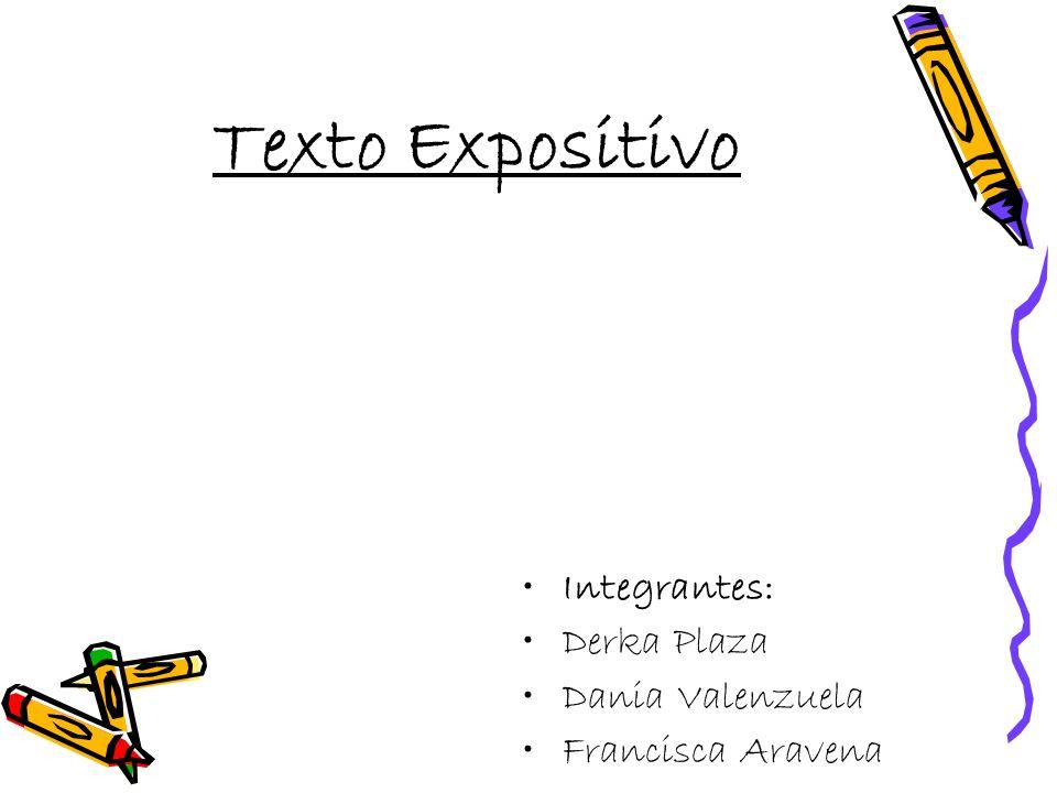 Texto Expositivo Integrantes: Derka Plaza Dania Valenzuela Francisca Aravena