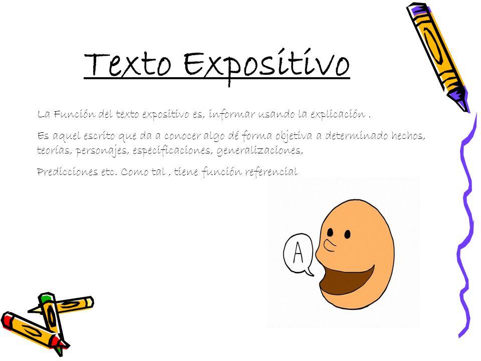Texto Expositivo La Función del texto expositivo es, informar usando la explicación.