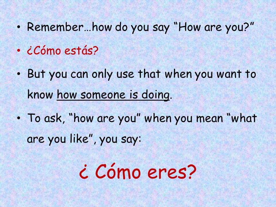Remember…how do you say How are you ¿Cómo estás.