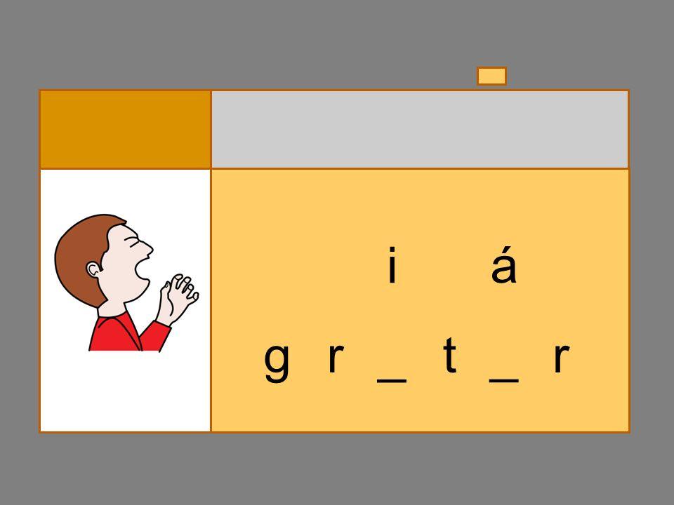 g r _ t_ e á r _