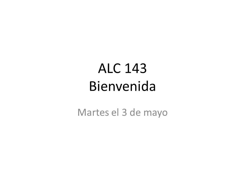 ALC 143 Bienvenida Martes el 3 de mayo