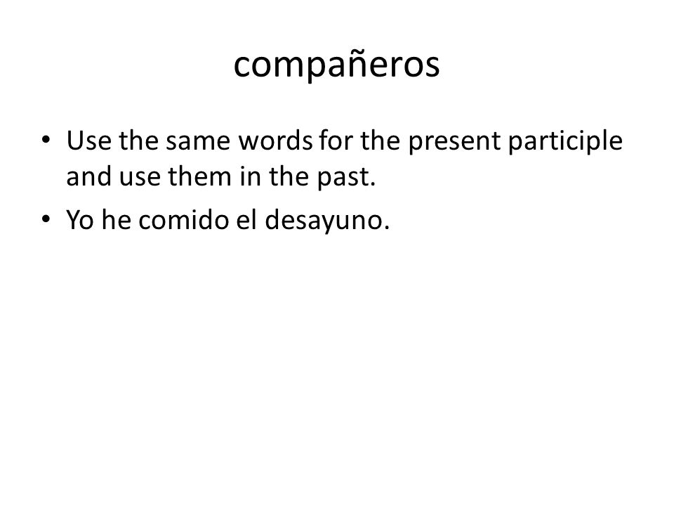 compañeros Use the same words for the present participle and use them in the past.
