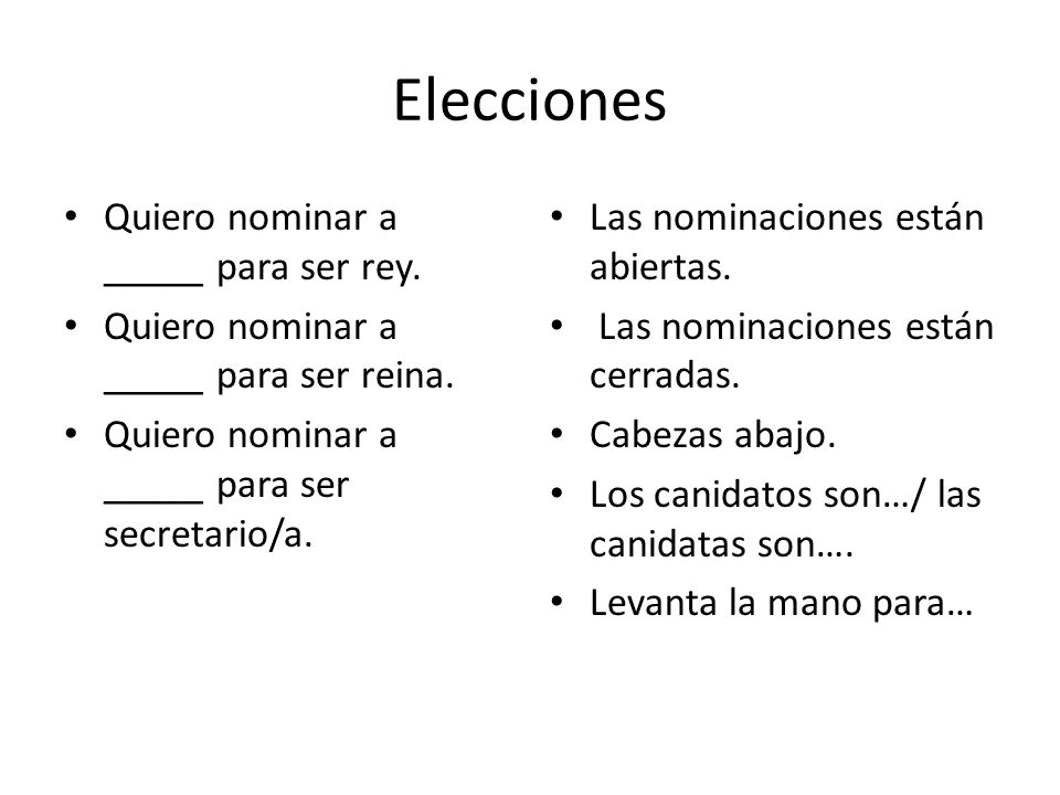 Elecciones Quiero nominar a _____ para ser rey. Quiero nominar a _____ para ser reina.