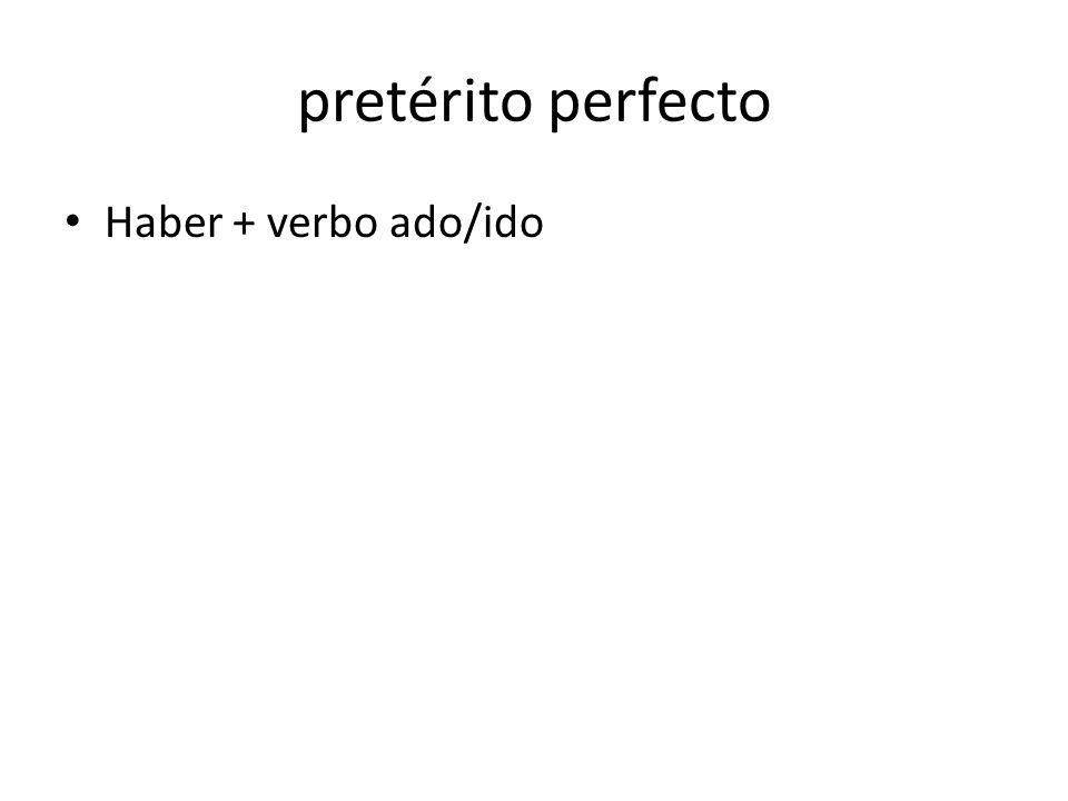 pretérito perfecto Haber + verbo ado/ido