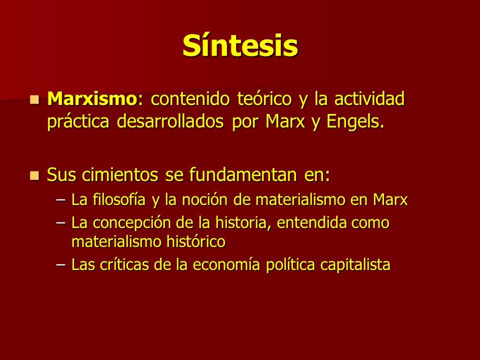 Síntesis Marxismo: contenido teórico y la actividad práctica desarrollados por Marx y Engels.