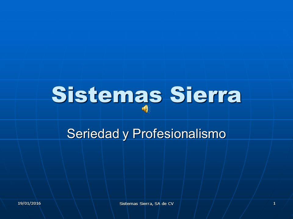 19/01/2016 Sistemas Sierra, SA de CV 1 Sistemas Sierra Seriedad y Profesionalismo