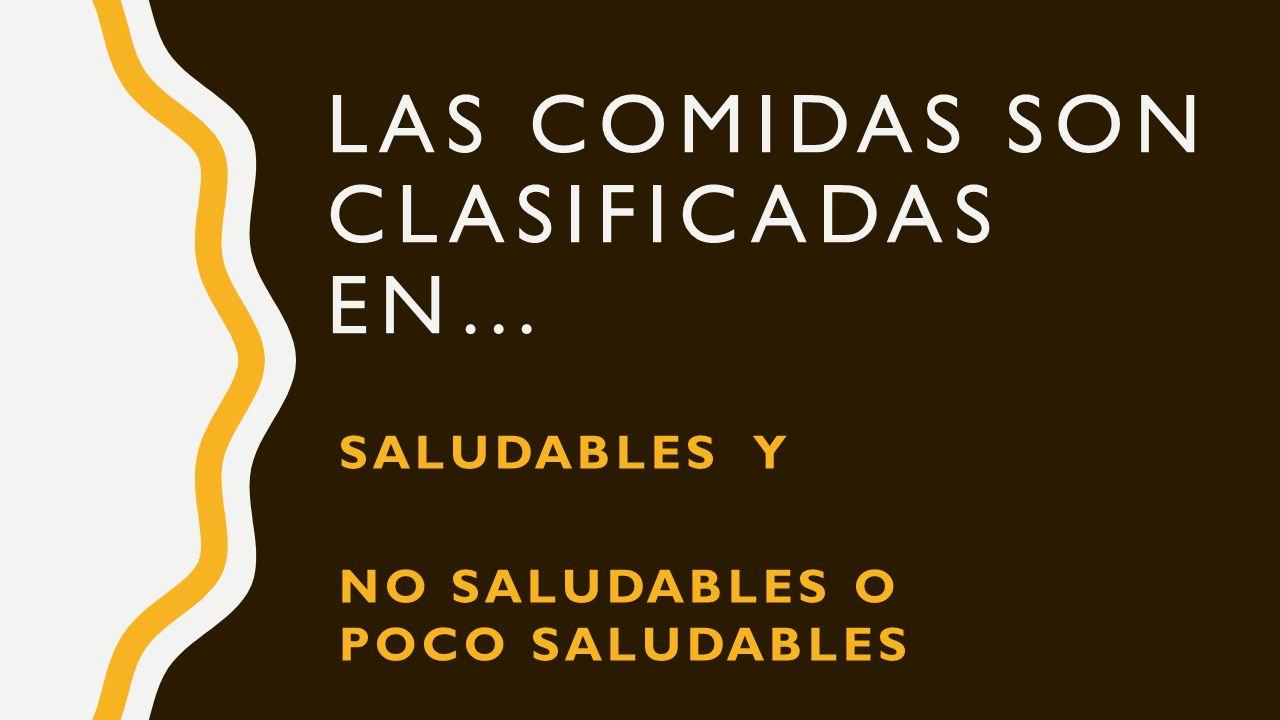 LAS COMIDAS SON CLASIFICADAS EN… SALUDABLES Y NO SALUDABLES O POCO SALUDABLES