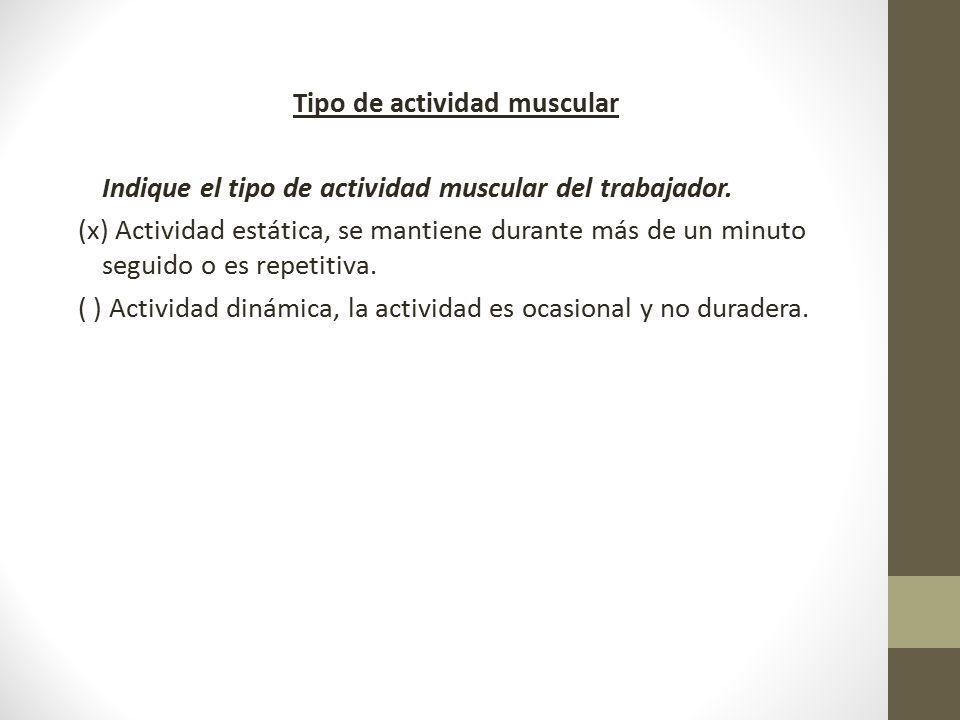 Tipo de actividad muscular Indique el tipo de actividad muscular del trabajador.