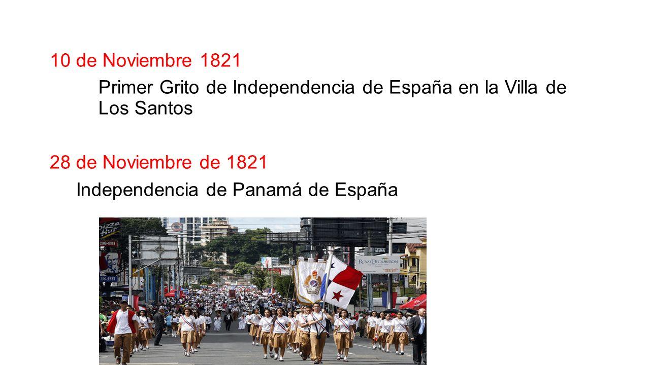 10 de Noviembre 1821 Primer Grito de Independencia de España en la Villa de Los Santos 28 de Noviembre de 1821 Independencia de Panamá de España