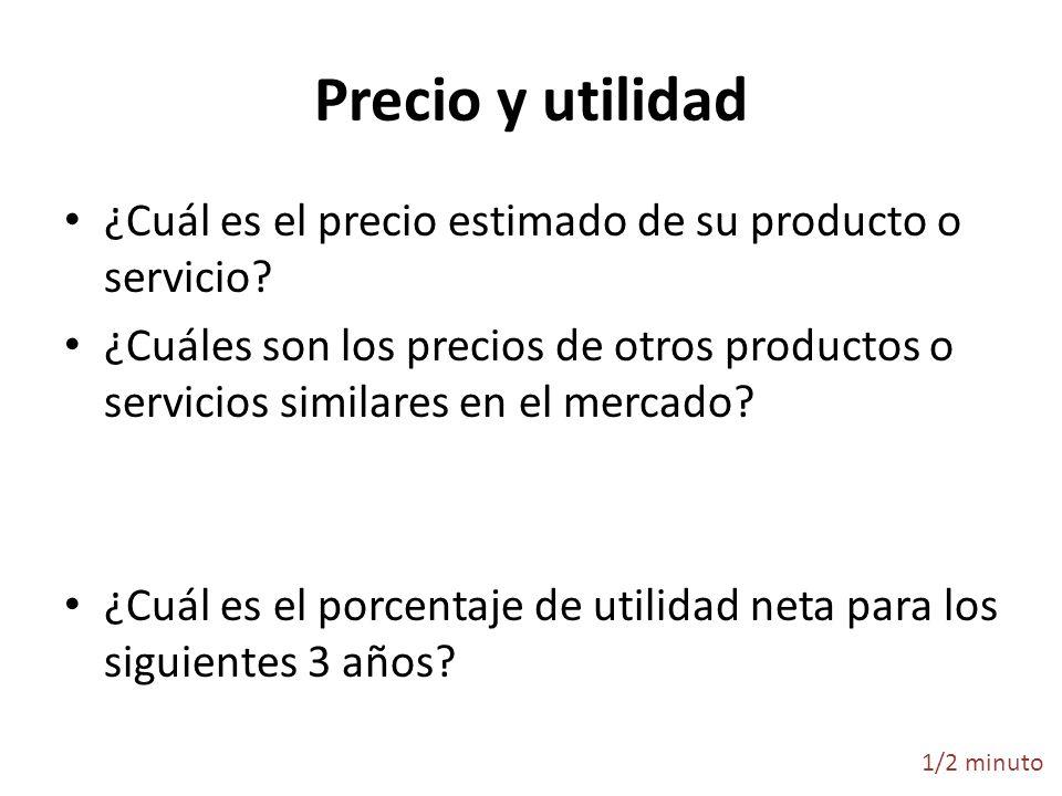 Precio y utilidad ¿Cuál es el precio estimado de su producto o servicio? ¿Cuáles son los precios de otros productos o servicios similares en el mercad