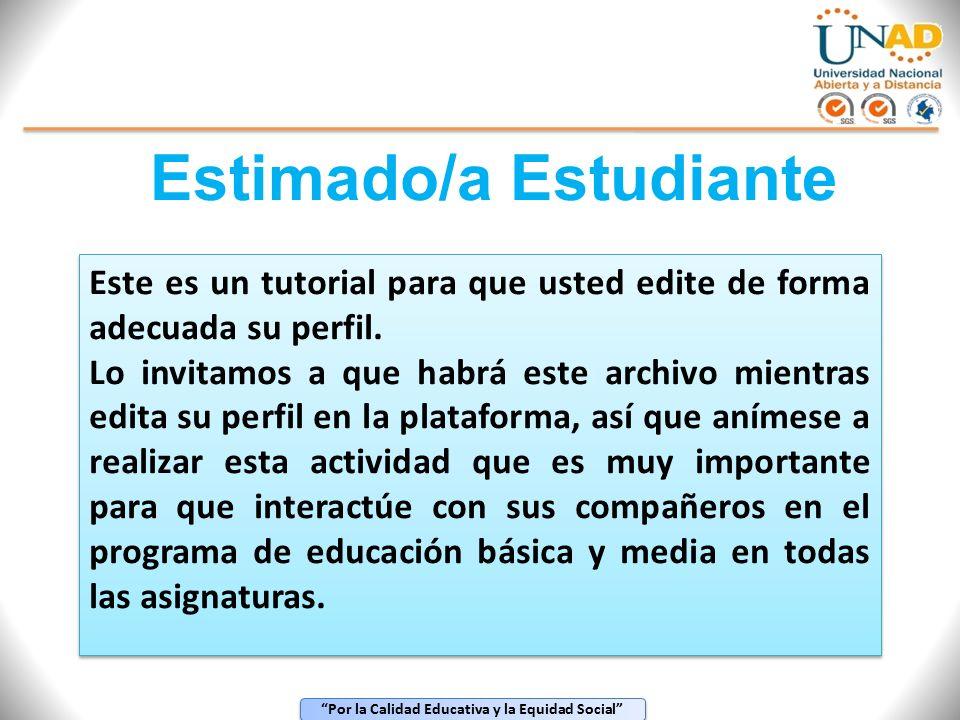 Por la Calidad Educativa y la Equidad Social Estimado/a Estudiante Este es un tutorial para que usted edite de forma adecuada su perfil.