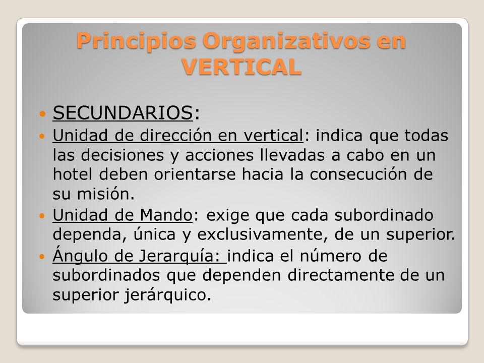 Principios Organizativos en VERTICAL SECUNDARIOS: Especialización en vertical: hace referencia al distinto tipo de trabajo que realizan personas que se encuentran en niveles jerárquicos diferentes, aún perteneciendo al mismo departamento.