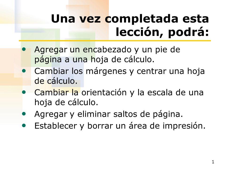 1 Una vez completada esta lección, podrá: Agregar un encabezado y un pie de página a una hoja de cálculo.