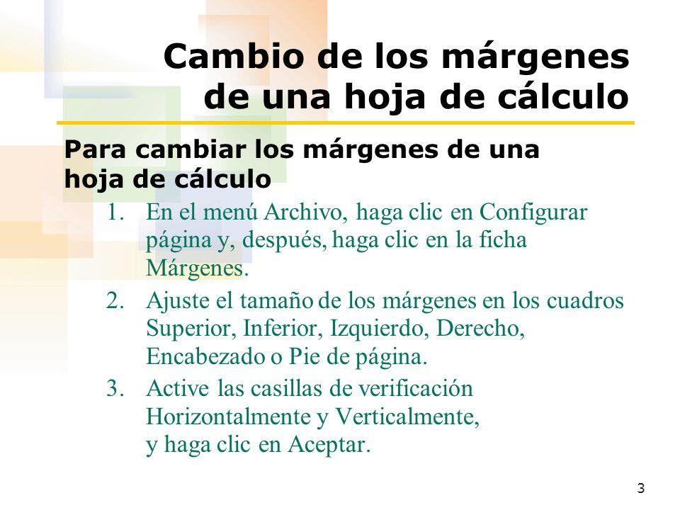 3 Cambio de los márgenes de una hoja de cálculo Para cambiar los márgenes de una hoja de cálculo 1.En el menú Archivo, haga clic en Configurar página y, después, haga clic en la ficha Márgenes.