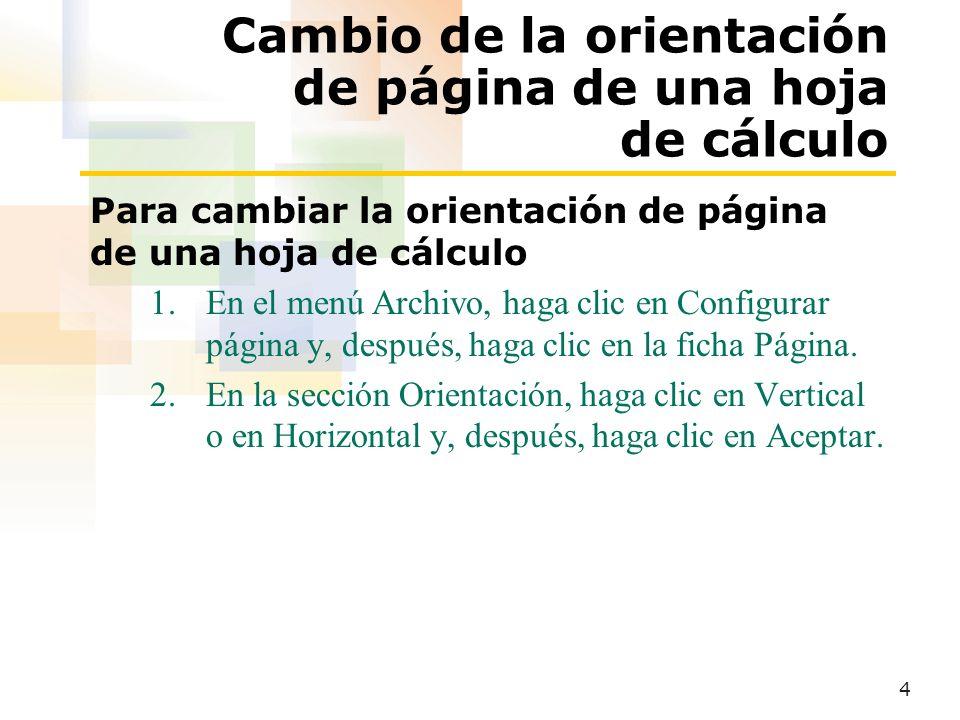 4 Cambio de la orientación de página de una hoja de cálculo Para cambiar la orientación de página de una hoja de cálculo 1.En el menú Archivo, haga clic en Configurar página y, después, haga clic en la ficha Página.