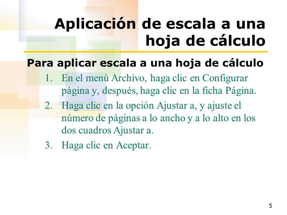 5 Aplicación de escala a una hoja de cálculo Para aplicar escala a una hoja de cálculo 1.En el menú Archivo, haga clic en Configurar página y, después, haga clic en la ficha Página.