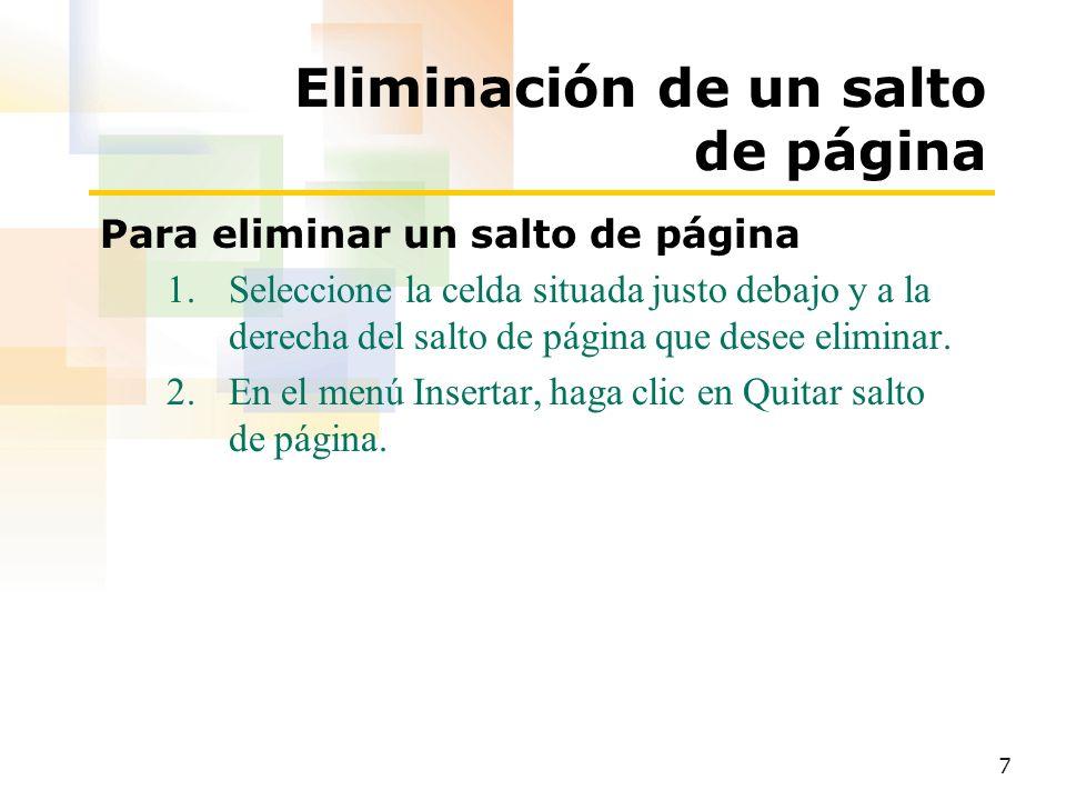 7 Eliminación de un salto de página Para eliminar un salto de página 1.Seleccione la celda situada justo debajo y a la derecha del salto de página que desee eliminar.
