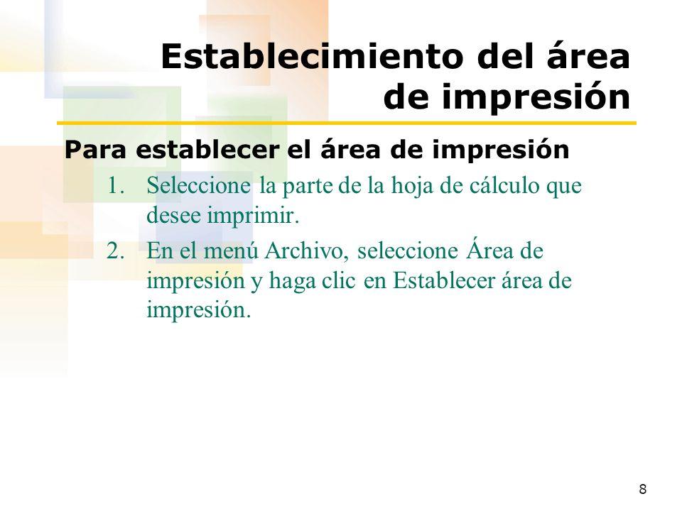 8 Establecimiento del área de impresión Para establecer el área de impresión 1.Seleccione la parte de la hoja de cálculo que desee imprimir.