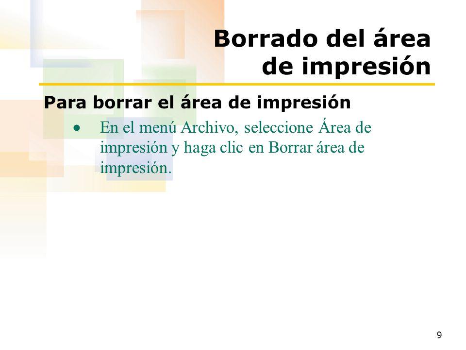 9 Borrado del área de impresión Para borrar el área de impresión  En el menú Archivo, seleccione Área de impresión y haga clic en Borrar área de impresión.