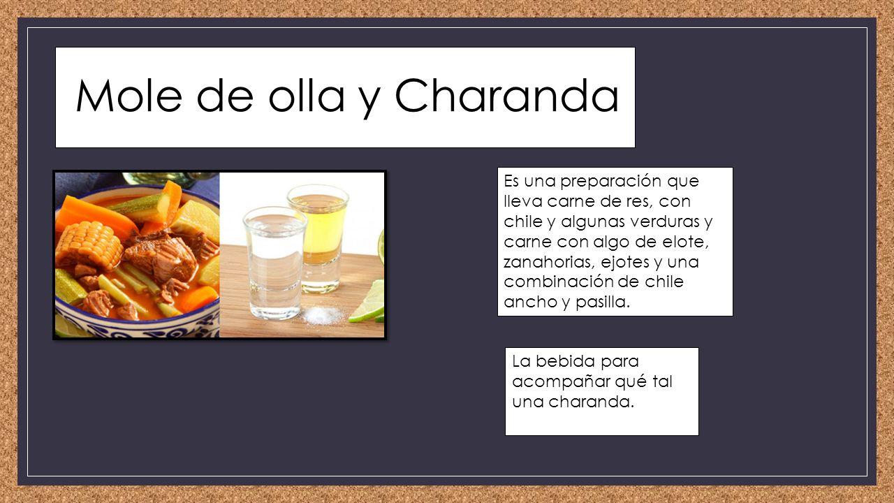 Mole de olla y Charanda Es una preparación que lleva carne de res, con chile y algunas verduras y carne con algo de elote, zanahorias, ejotes y una combinación de chile ancho y pasilla.