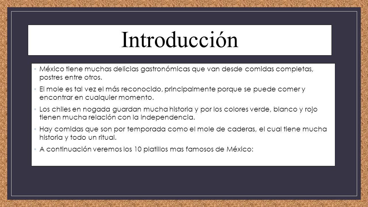 Introducción México tiene muchas delicias gastronómicas que van desde comidas completas, postres entre otros.