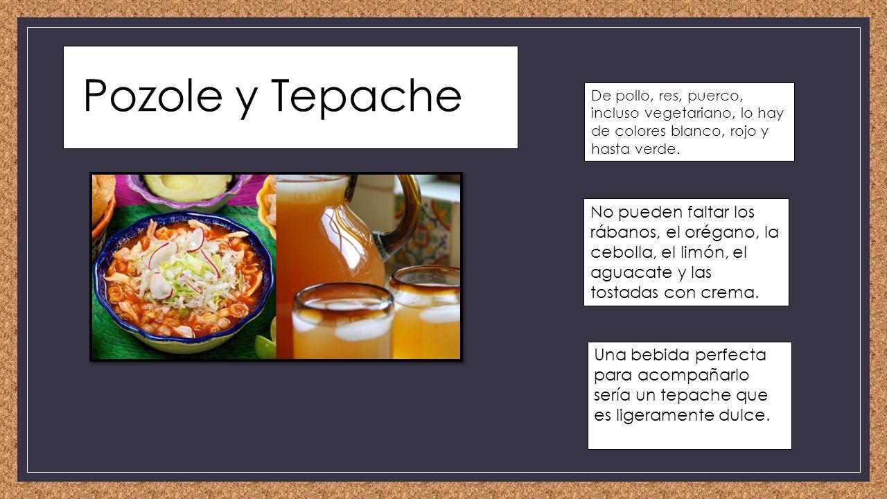 Pozole y Tepache De pollo, res, puerco, incluso vegetariano, lo hay de colores blanco, rojo y hasta verde.