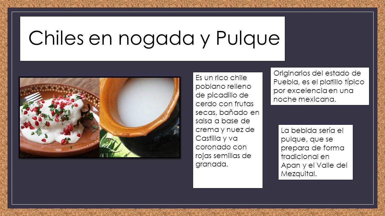 Chiles en nogada y Pulque Originarios del estado de Puebla, es el platillo típico por excelencia en una noche mexicana.